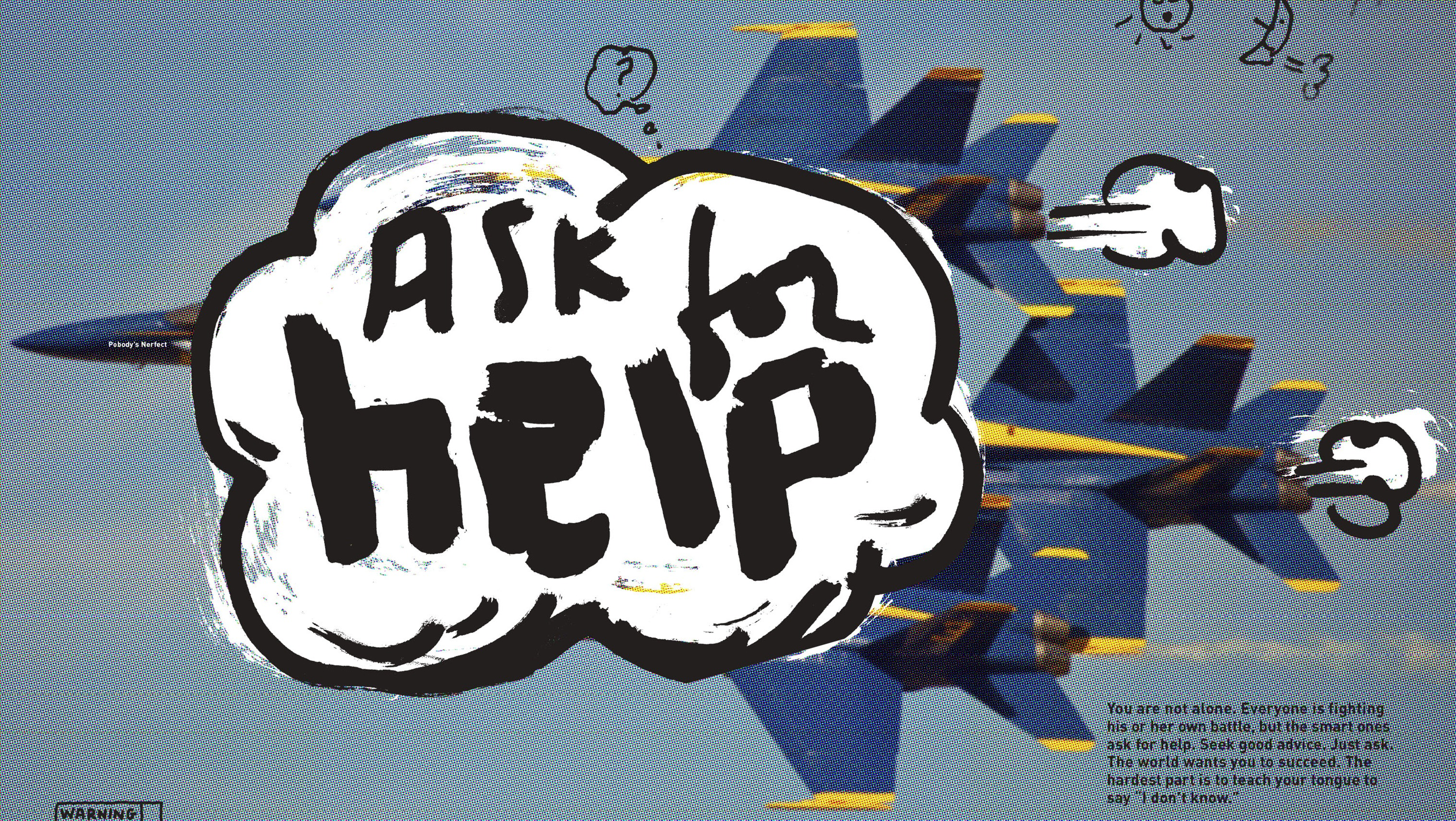 """Typography in the shape of a torpedo that has a cloud with type that says """"ask for help"""""""