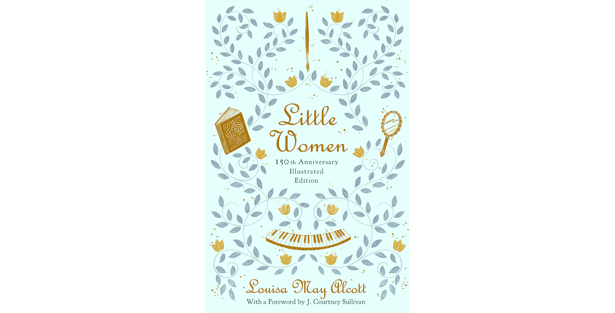 """book cover for """"Little Women"""" illustrated by Shreya Gupta. light blue background with a leaf decal and illustrations of piano keys, a book, a hand mirror and a paintbrush"""