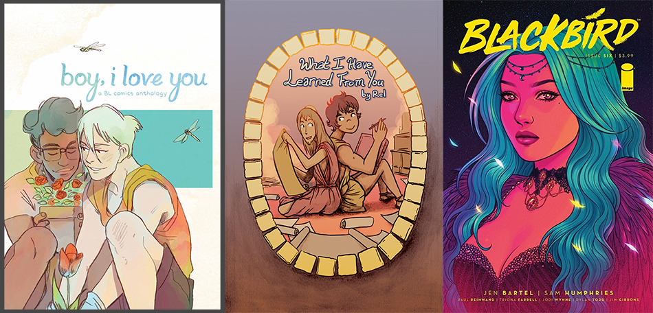 "From left: The BL Comics Anthology <i>Boy, I Love You </i>featuring work by seven creators and edited by The Yam Fam (Emily Forster, Eric Alexander Arroyo, and Kou Chen); the cover of the comic <em>What I Have Learned From You </em><span class=""redactor-invisible-space"">by cartoonist Relemenopy<span class=""redactor-invisible-space"">; and the cover of Issue #6 of the <em>Blackbird</em> comic series illustrated by Jen Bartel. Images courtesy of Comixology/Relemenopy<span class=""redactor-invisible-space"">/Image Comics.</span></span></span>"