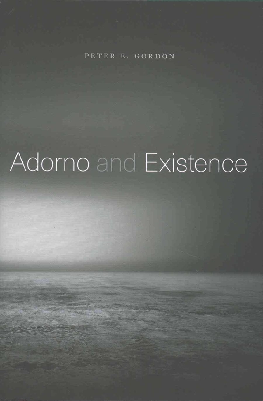 """Adorno and Existence"", by Peter E. Gordon."