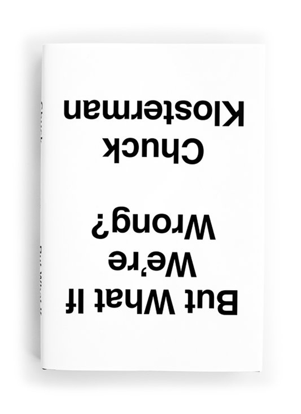 "Upside down book cover ""But What If We're Wrong? Chuck Klosterman"""